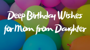 Deep birthday wishes for mom from daughter